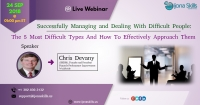 Successfully Managing and Dealing With Difficult People: The 5 Most Difficult Types And How To Effectively Approach Them