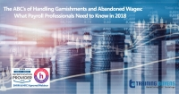 The ABC's of Handling Garnishments and Abandoned Wages: What Payroll Professionals Need to Know in 2018