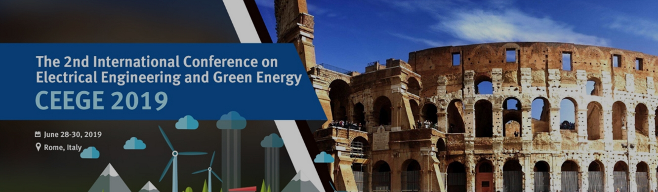 2019 The 2nd International Conference on Electrical Engineering and Green Energy (CEEGE 2019), Roma, Lazio, Italy