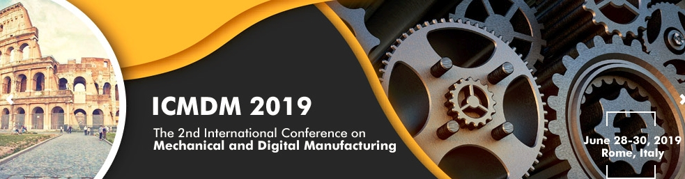 2019 The 2nd International Conference on Mechanical and Digital Manufacturing (ICMDM 2019), Rome, Lazio, Italy