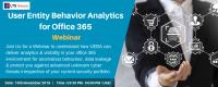 Webinar on User Entity Behavior Analytics for Office 365