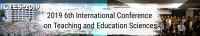 2019 6th International Conference on Teaching and Education Sciences (ICTES 2019)