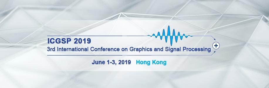 2019 The 3rd International Conference on Graphics and Signal Processing (ICGSP 2019), Hong Kong, Hong Kong