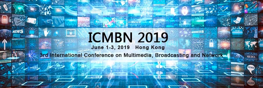 2019 The 3rd International Conference on Multimedia, Broadcasting and Network (ICMBN 2019), Hong Kong, Hong Kong