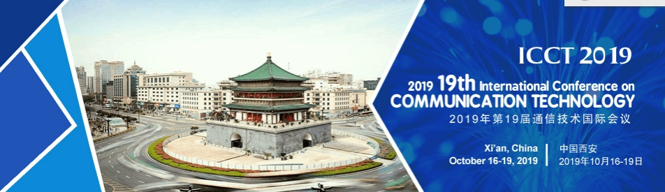 2019 19th IEEE International Conference on Communication Technology (ICCT 2019), Xi'an, Shanxi, China