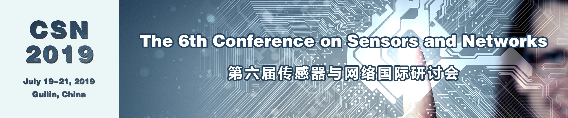 The 6th Conference on Sensors and Networks (CSN 2019), Guilin, Guangxi, China