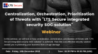 Centralization,Orchestration, Prioritization of Threats with LTS Secure SOC