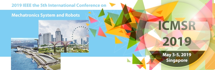 2019 IEEE the 5th International Conference on Mechatronics System and Robots(ICMSR 2019), Singapore, Central, Singapore