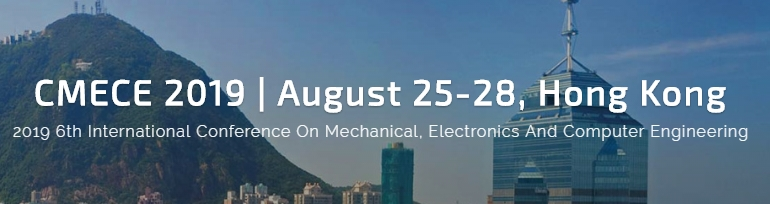 2019 the 6th International Conference on Mechanical, Electronics and Computer Engineering (CMECE 2019), Hong Kong, Hong Kong