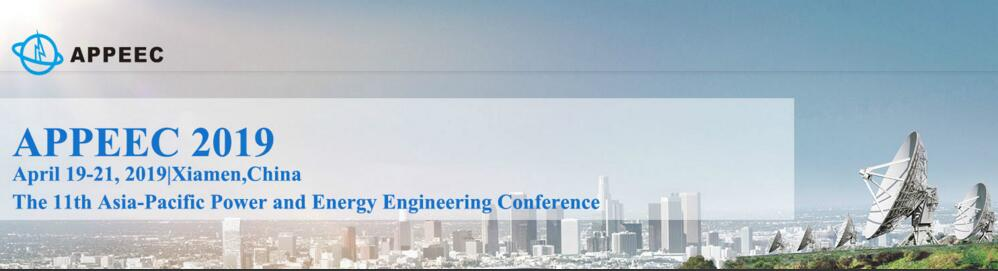 (Ei indexing)The 11th Asia-Pacific Power and Energy Engineering Conference (APPEEC 2019), Xiamen, Fujian, China