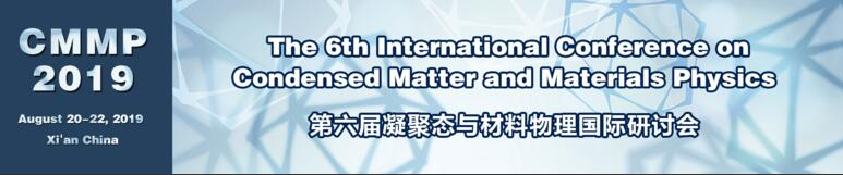 【Ei indexing】The 6th Int'l Conference on Condensed Matter and Materials Physics (CMMP 2019), Xi'an, Shaanxi, China
