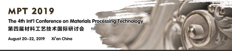 The 4th Int'l Conference on Materials Processing Technology (MPT 2019), Xi'an, Shaanxi, China