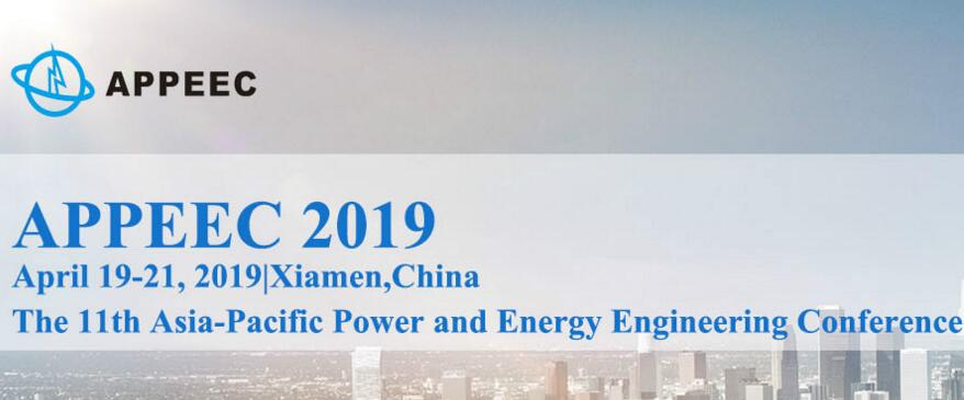 【EI indexing】The 11th Asia-Pacific Power and Energy Engineering Conference (APPEEC 2019), Xiamen, Fujian, China