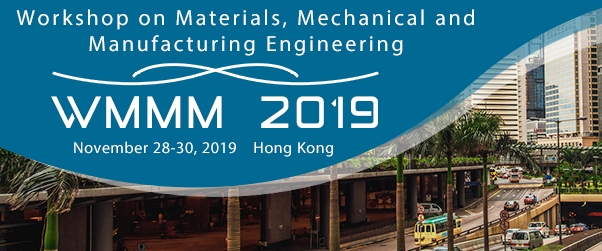 2019 Workshop on Materials, Mechanical and Manufacturing Engineering (WMMM 2019), Hong Kong, Hong Kong