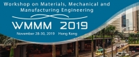 2019 Workshop on Materials, Mechanical and Manufacturing Engineering (WMMM 2019)