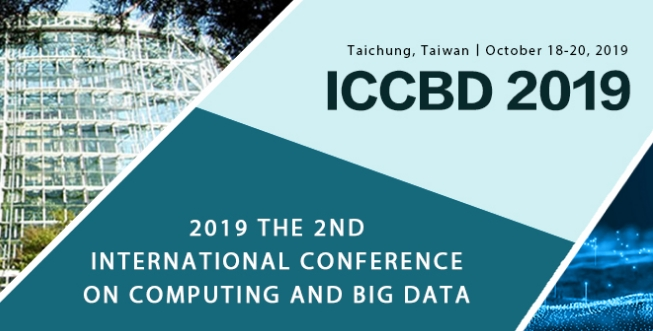 2019 the 2nd International Conference on Computing and Big Data (ICCBD 2019), Taichung, Taiwan