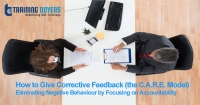 How to Give Corrective Feedback (the C.A.R.E. Model): Eliminating Negative Behaviour by Focusing on Accountability