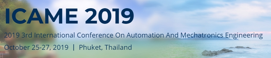 2019 3rd International Conference on Automation and Mechatronics Engineering (ICAME 2019), Phuket, Thailand