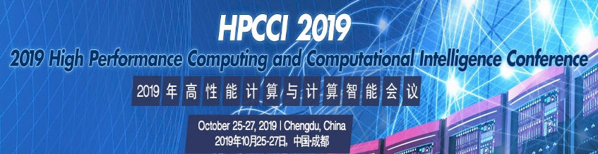 2019 High Performance Computing and Computational Intelligence Conference (HPCCI 2019), Chengdu, Sichuan, China