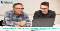 Accountability as a Goal at Work : Fostering the Ownership Mindset