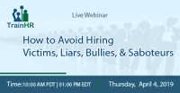 How to Avoid Hiring Victims, Liars, Bullies, and Saboteurs