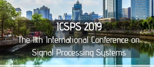 2019 11th International Conference on Signal Processing Systems (ICSPS 2019), Chengdu, Sichuan, China