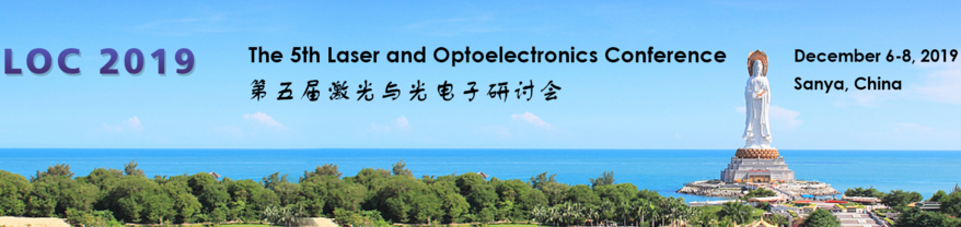 The 5th Laser and Optoelectronics Conference (LOC 2019), Sanya, Hainan, China