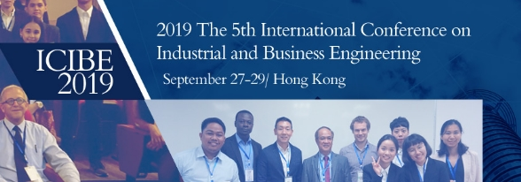 2019 The 5th International Conference on Industrial and Business Engineering (ICIBE 2019), Hong Kong, Hong Kong