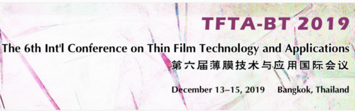 The 6th Int'l Conference on Thin Film Technology and Applications (TFTA-BT 2019), Bangkok, Thailand
