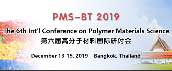 The 6th Int'l Conference on Polymer Materials Science (PMS-BT 2019), Bangkok, Thailand