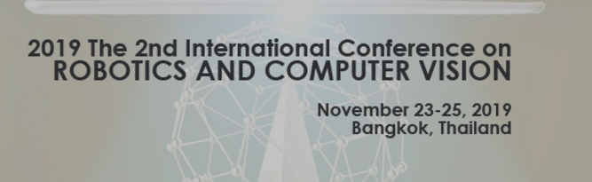 2019 The 2nd International conference on Robotics and Computer Vision (ICRCV 2019), Bangkok, Thailand