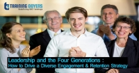 Leadership and the Four Generations: How to Drive a Diverse Engagement & Retention Strategy