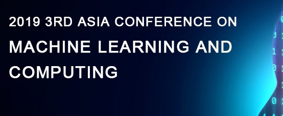 2019 3rd Asia Conference on Machine Learning and Computing (ACMLC 2019), Hong Kong, Hong Kong