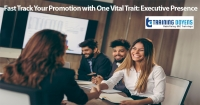 Fast Track Your Promotion with One Vital Trait: Executive Presence