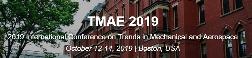 2019 International Conference on Trends in Mechanical and Aerospace (TMAE 2019), Boston, Massachusetts, United States