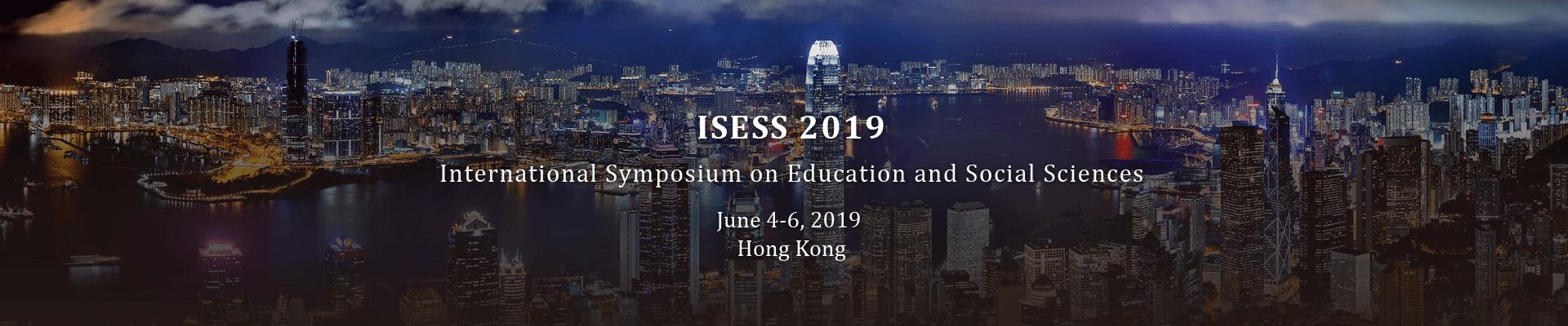 ISESS 2019  International Symposium on Education and Social Sciences, Hong Kong, China