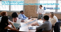 The Influential Leader - 10 Techniques to Influence Your Team Members and Get Stuff Done