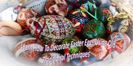 Learn How To Decorate Easter Eggs using old traditional techniques, Barking, London, United Kingdom