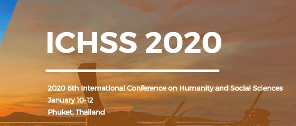 2020 6th International Conference on Humanity and Social Sciences (ICHSS 2020), Phuket, Thailand
