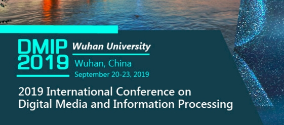 2019 Annual International Conference on Digital Media and Information Processing (DMIP 2019), Wuhan, Hubei, China