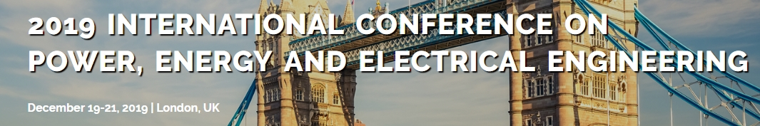 2019 International Conference on Power, Energy and Electrical Engineering (PEEE 2019), London, United Kingdom