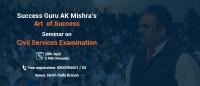 Art of Success for Civil Services Examination with Success Guru A K Mishra