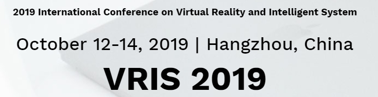 2019 International Conference on Virtual Reality and Intelligent System (VRIS 2019), Hangzhou, Zhejiang, China