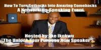 "How To Turn Setbacks Into Amazing Comebacks - A ""Networking-Speaking Event"""