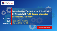 """Centralization, Orchestration, Prioritization Of Threats With """"LTS Secure Integrated Security SOC Solution"""""""