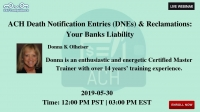 ACH Death Notification Entries (DNEs) & Reclamations: Your Banks Liability