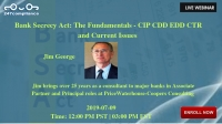 Bank Secrecy Act: The Fundamentals - CIP CDD EDD CTR and Current Issues