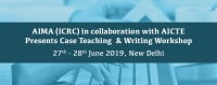 AIMA (ICRC) in collaboration with AICTE Presents Case Teaching & Writing Workshop, 27 - 28 June 2019, New Delhi | AIMA
