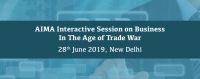 Interactive Session on Business In The Age of Trade War, 28th June 2019   AIMA