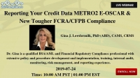 Reporting Your Credit Data METRO2 E-OSCAR & New Tougher FCRA/CFPB Compliance